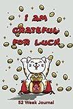 I am Grateful for Luck: 52 Week Journal