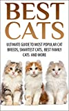 Best Cats: Ultimate Guide To Most Popular Cat Breeds, Smartest Cats, Best Family Cats And More (Best Dogs, Cats) (English Edition)