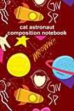 cat astronaut composition notebook: Composition Notebook Kawaii Kitty Cat Wide Ruled Lined Journal / Wide Ruled Cat Composition Notebook / Wide Ruled ... ... And Cats Lover Teens Kids Students Girls.