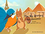 The Big Journey for Dreamie: or Travel Where your Heart Takes You (English Edition)