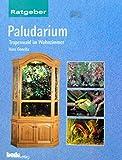 Ratgeber Paludarium - Tropenwald im Wohnzimmer - Bede-Verlag; Hans Gonella
