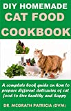 DIY HOMEMADE CAT FOOD COOKBOOK: A complete book guide on how to prepare different homemade delicacies for cat to live healthy and happy (English Edition)