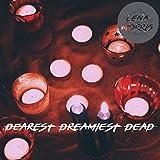 Dearest Dreamiest Dead