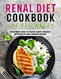 Renal Diet Cookbook for Beginners: An Ultimate Guide To Prevent Kidney Diseases with Healthy and Flavorful Recipes (English Edition)